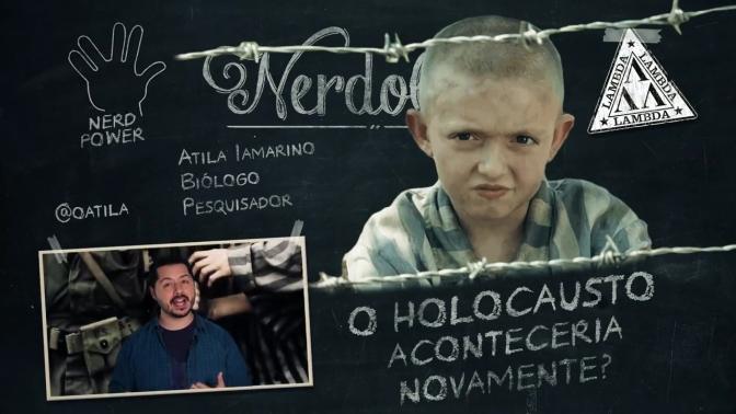 Vídeo do Dia | O Holocausto aconteceria de novo? Nerdologia